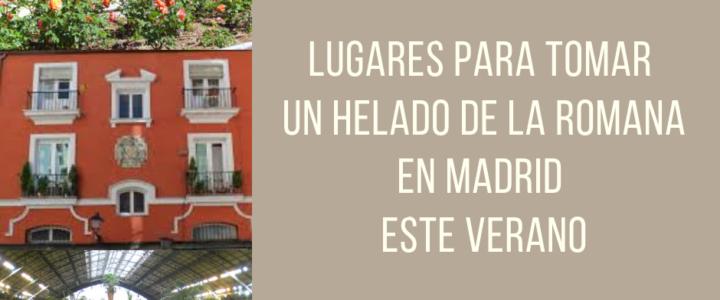 Verano lugares para tomar un helado La Romana en Madrid